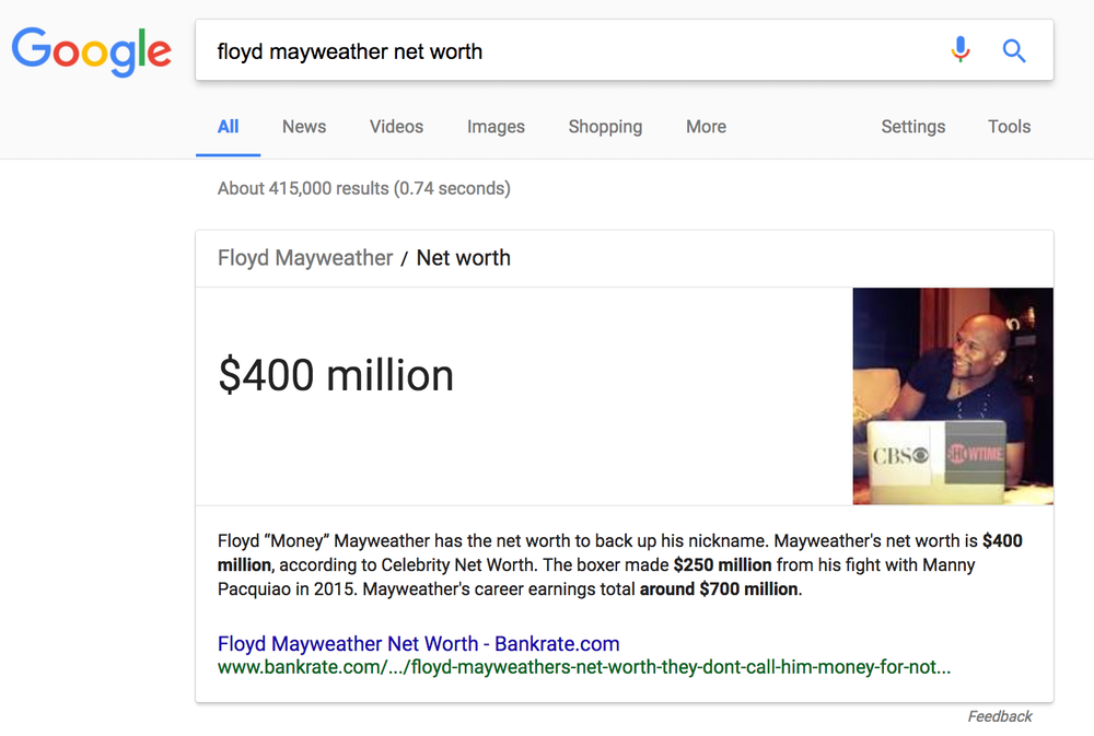 "A search for ""Floyd Mayweather net worth"" pulls up a direct answer from Bankrate.com, even though Bankrate cites another source."